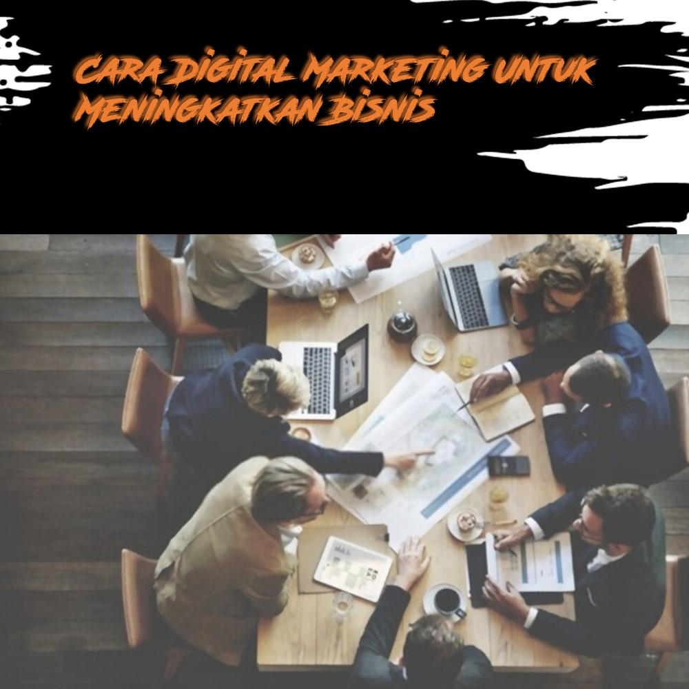 Cara Digital Marketing Untuk Meningkatkan Bisnis